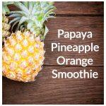 Orangey Pineapple Papya Smoothie
